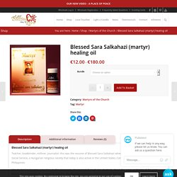 Blessed Sara Salkahazi (martyr) healing oil - A Blessed Call to Love