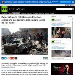 Syrie : 60 morts et 80 blessés dans trois explosions aux camions piégés dans la ville de Tell Tamer