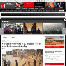 Guinée: deux morts et 33 blessés lors de manifestations à Conakry - France
