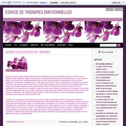 GUERIR LES BLESSURES DE L'ENFANCE - ESPACE DE THERAPIES EMOTIONNELLES