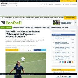 Football: les Bleuettes défient l'Allemagne en Papouasie-Nouvelle-Guinée