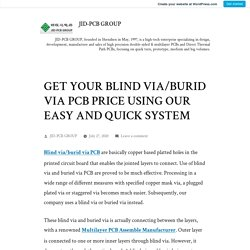 GET YOUR BLIND VIA/BURID VIA PCB PRICE USING OUR EASY AND QUICK SYSTEM – JID-PCB GROUP