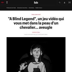 """""""A Blind Legend"""", un jeu vidéo qui vous met dans la peau d'un chevalier... aveugle"""