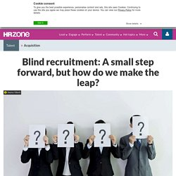 Blind recruitment: A small step forward, but how do we make the leap?