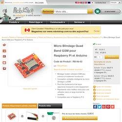 Micro Blindage Quad Band GSM pour Raspberry Pi et Arduino