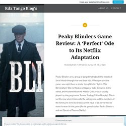 Peaky Blinders Game Review: A 'Perfect' Ode to Its Netflix Adaptation – Rdx Tango Blog's