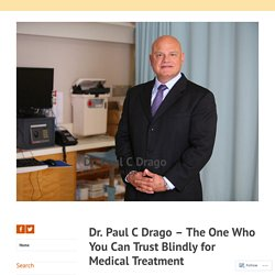 Dr. Paul C Drago Most Trusted and Experienced Otolaryngology Surgeon