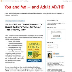 "Adult ADHD and ""Time Blindness"": Dr. Russell Barkley's Tactics for Taming That Trickster, Time"