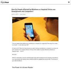 How Do People Affected by Blindness or Impaired Vision use Smartphones and Computers?