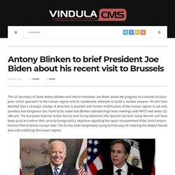 Antony Blinken to brief President Joe Biden about his recent visit to Brussels