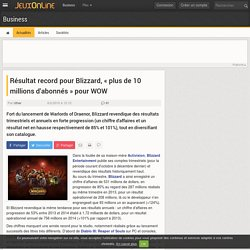 Blizzard Entertainment - Résultat record pour Blizzard, « plus de 10 millions d'abonnés » pour WOW - Business