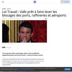 Loi Travail : Valls prêt à faire lever les blocages des ports, raffineries et aéroports