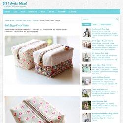 Block Zipper Pouch Tutorial ~ DIY Tutorial Ideas!