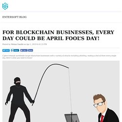 For blockchain businesses, every day could be April Fool's Day!