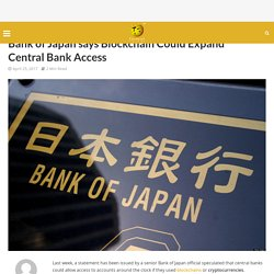 Bank of Japan says Blockchain Could Expand Central Bank Access - CoinPedia