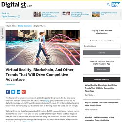Virtual Reality, Blockchain, And Other Trends That Will Drive Competitive Advantage