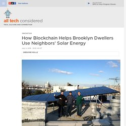 How Blockchain Helps Brooklyn Dwellers Use Neighbors' Solar Energy : All Tech Considered