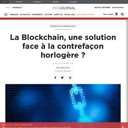 La Blockchain, une solution face à la contrefaçon horlogère?