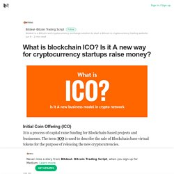 What is blockchain ICO? Is it A new way for cryptocurrency startups raise money?