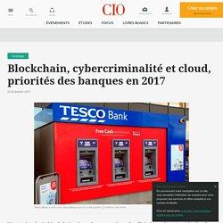 Les DSI des banques face aux défis blockchain, cybersécurité et cloud