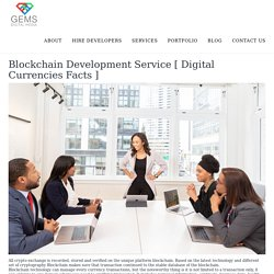 Blockchain Development Service [ Digital Currencies Facts ]