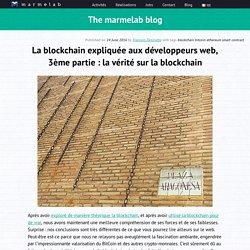 La blockchain expliquée aux développeurs web, 3ème partie : la vérité sur la blockchain