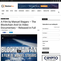 A Film by Manuel Stagars - The Blockchain And Us Video Documentary - Released in Full - Blockchain News