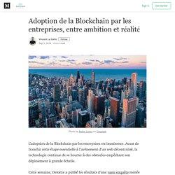 Adoption de la Blockchain par les entreprises, entre ambition et réalité