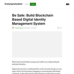 Be Safe: Build Blockchain Based Digital Identity Management System