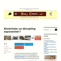Blockchain: un disrupting exponentiel ? – blogchain café
