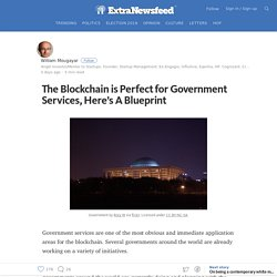 The Blockchain is Perfect for Government Services, Here's A Blueprint