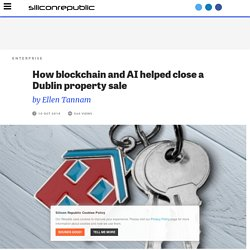 How blockchain and AI helped close a Dublin property sale