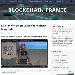 La blockchain pour horizontaliser le monde – Blockchain France