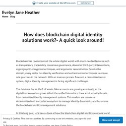 How does blockchain digital identity solutions work?- A quick look around! – Evelyn Jane Heather