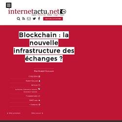 Blockchain : la nouvelle infrastructure des échanges