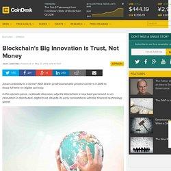 Blockchain's Big Innovation is Trust, Not Money