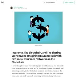 Insurance, The Blockchain, and The Sharing Economy: Re-Imagining InsuranceTech with P2P Social…