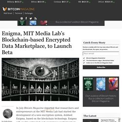 Enigma, MIT Media Lab's Blockchain-based Encrypted Data Marketplace, to Launch Beta