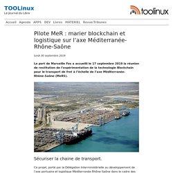Pilote MeR : marier blockchain et logistique sur l'axe Méditerranée-Rhône-Saône