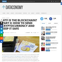WTF Is The Blockchain? Part II: How to send cryptocurrency and keep it safe