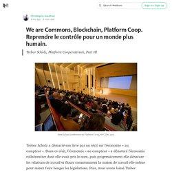 We are Commons, Blockchain, Platform Coop. Reprendre le contrôle pour un monde plus humain.