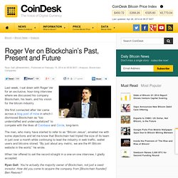 Roger Ver on Blockchain.info's Past, Present and Future