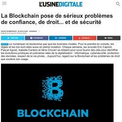 La Blockchain pose de sérieux problèmes de confiance, de droit... et de sécurité
