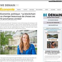 """Économie, politique : """"La blockchain va changer beaucoup de choses ces 10 prochaines années"""""""