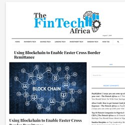 Using Blockchain to Enable Faster Cross Border Remittance - The Fintech Africa