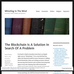 The Blockchain Is A Solution In Search Of A Problem – Whistling In The Wind