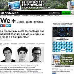La Blockchain, cette technologie qui pourrait changer nos vies... et que la France ne doit pas rater