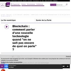 """Blockchain : comment parler d'une nouvelle technologie quand """"on ne sait pas encore de quoi on parle"""" ?"""