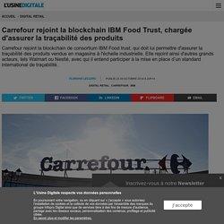 Doc 2 : Carrefour rejoint la blockchain IBM Food Trust, chargée d'assurer la traçabilité des produits