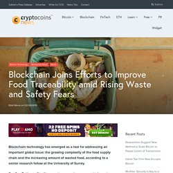 Blockchain Joins Efforts to Improve Food Traceability amid Rising Waste and Safety Fears